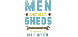 Men and Their Shed by Craig Wetjen